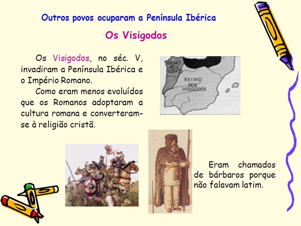 Outros povos ocuparam a Península Ibérica Os Visigodos, no séc. V, invadiram a Península Ibérica e o Império Romano. Como eram menos evoluídos que os
