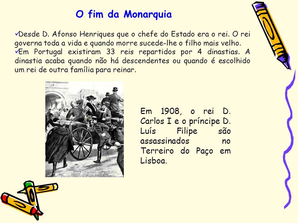 O fim da Monarquia Desde D. Afonso Henriques que o chefe do Estado era o rei. O rei governa toda a vida e quando morre sucede-lhe o filho mais velho.