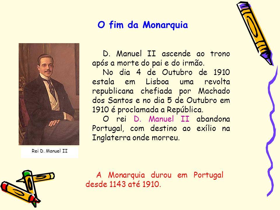 O fim da Monarquia Rei D. Manuel II D. Manuel II ascende ao trono após a morte do pai e do irmão. No dia 4 de Outubro de 1910 estala em Lisboa uma rev