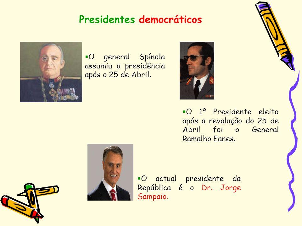 Presidentes democráticos O general Spínola assumiu a presidência após o 25 de Abril. O actual presidente da República é o Dr. Jorge Sampaio. O 1º Pres