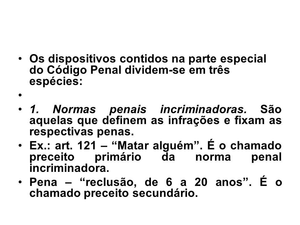 Os dispositivos contidos na parte especial do Código Penal dividem-se em três espécies: 1. Normas penais incriminadoras. São aquelas que definem as in