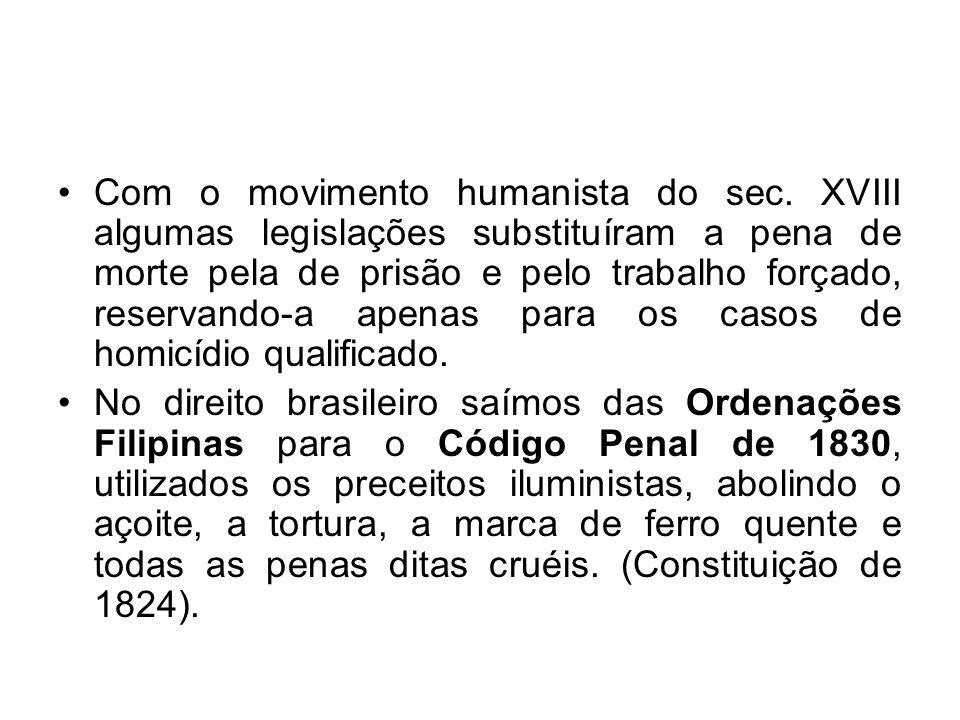Com o movimento humanista do sec. XVIII algumas legislações substituíram a pena de morte pela de prisão e pelo trabalho forçado, reservando-a apenas p