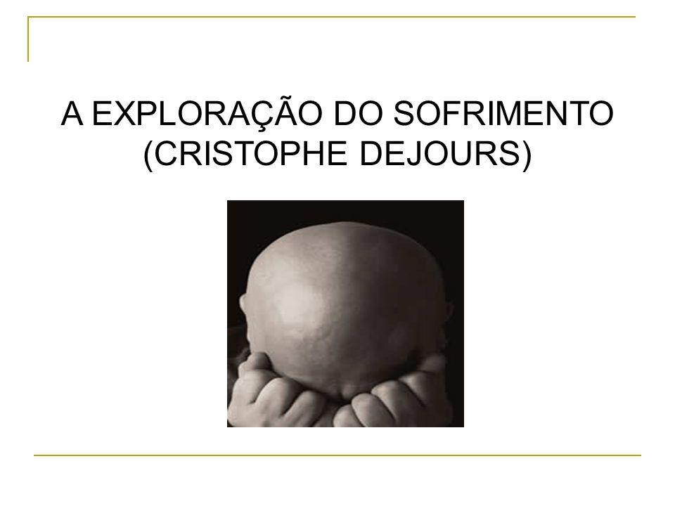 A EXPLORAÇÃO DO SOFRIMENTO (CRISTOPHE DEJOURS)