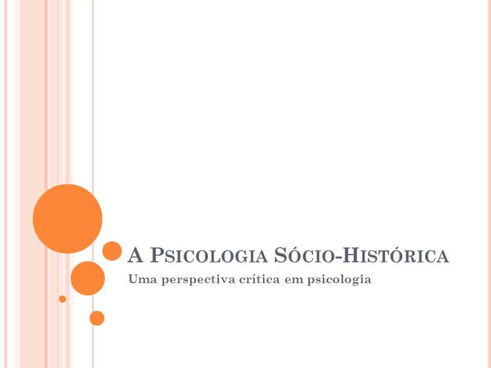 A P SICOLOGIA S ÓCIO -H ISTÓRICA Uma perspectiva crítica em psicologia