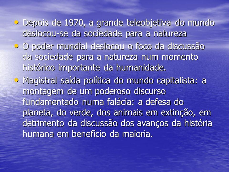 Depois de 1970, a grande teleobjetiva do mundo deslocou-se da sociedade para a natureza Depois de 1970, a grande teleobjetiva do mundo deslocou-se da