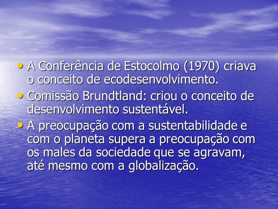 A Conferência de Estocolmo (1970) criava o conceito de ecodesenvolvimento. A Conferência de Estocolmo (1970) criava o conceito de ecodesenvolvimento.