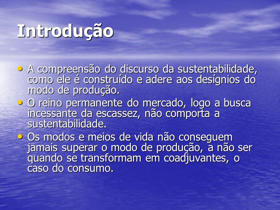 Introdução A compreensão do discurso da sustentabilidade, como ele é construído e adere aos desígnios do modo de produção. A compreensão do discurso d