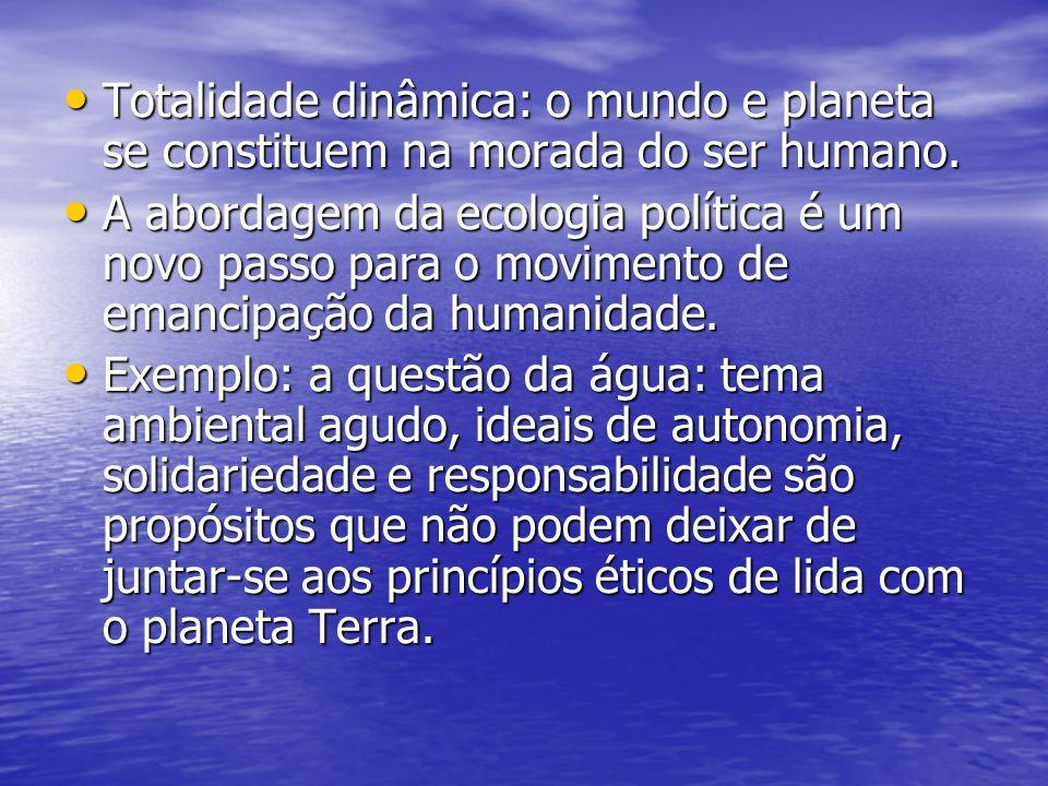 Totalidade dinâmica: o mundo e planeta se constituem na morada do ser humano. Totalidade dinâmica: o mundo e planeta se constituem na morada do ser hu