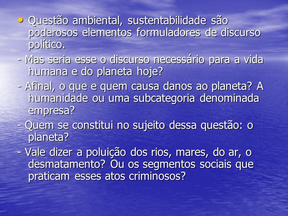 Questão ambiental, sustentabilidade são poderosos elementos formuladores de discurso político. Questão ambiental, sustentabilidade são poderosos eleme