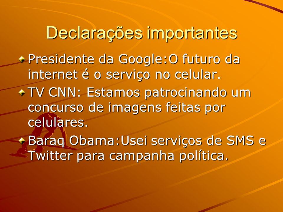 Declarações importantes Presidente da Google:O futuro da internet é o serviço no celular. TV CNN: Estamos patrocinando um concurso de imagens feitas p