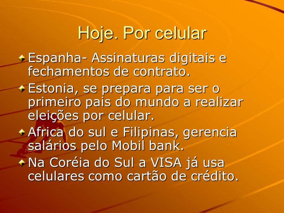 Hoje. Por celular Espanha- Assinaturas digitais e fechamentos de contrato. Estonia, se prepara para ser o primeiro pais do mundo a realizar eleições p