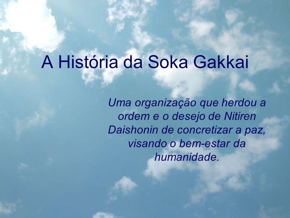 A História da Soka Gakkai Uma organização que herdou a ordem e o desejo de Nitiren Daishonin de concretizar a paz, visando o bem-estar da humanidade.