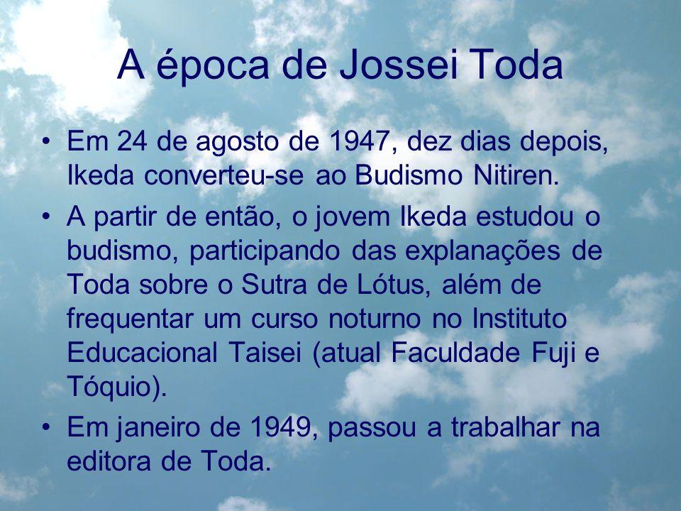 A época de Jossei Toda Em 24 de agosto de 1947, dez dias depois, Ikeda converteu-se ao Budismo Nitiren. A partir de então, o jovem Ikeda estudou o bud