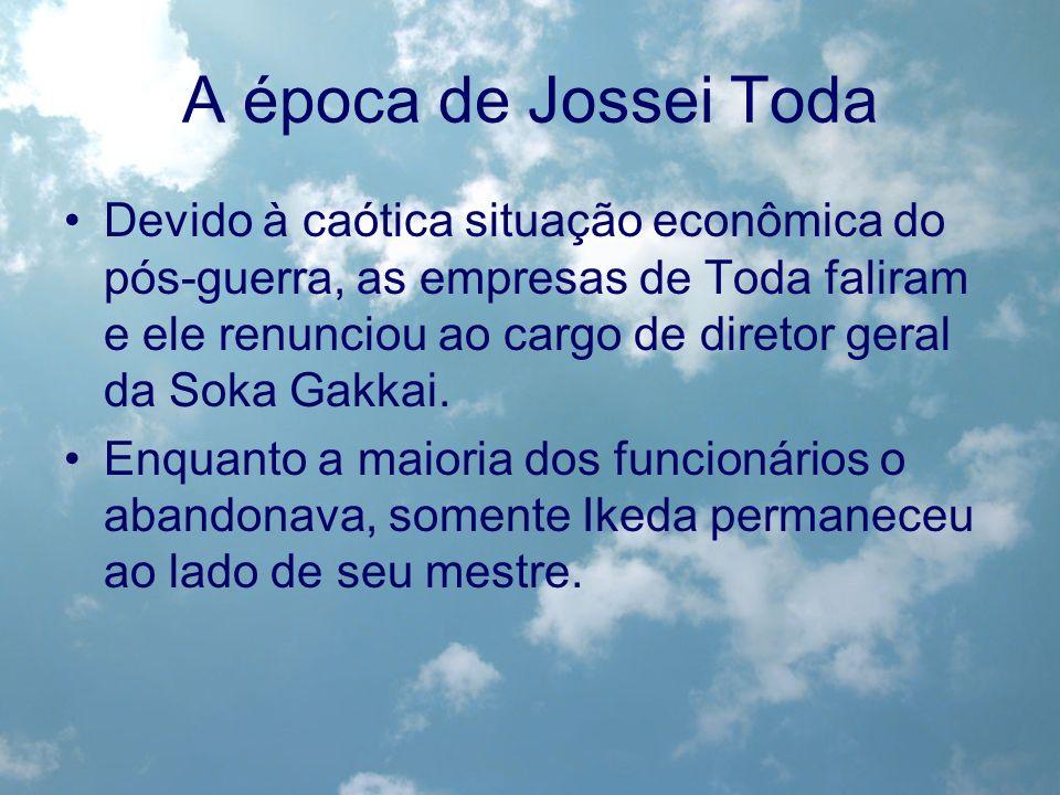 A época de Jossei Toda Devido à caótica situação econômica do pós-guerra, as empresas de Toda faliram e ele renunciou ao cargo de diretor geral da Sok