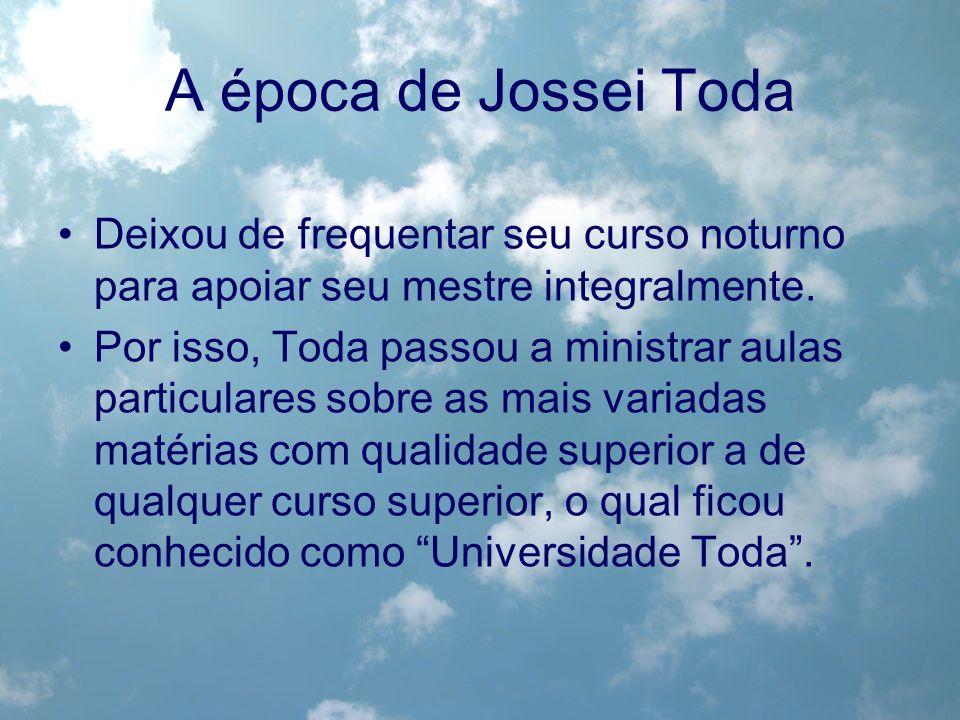 A época de Jossei Toda Deixou de frequentar seu curso noturno para apoiar seu mestre integralmente. Por isso, Toda passou a ministrar aulas particular