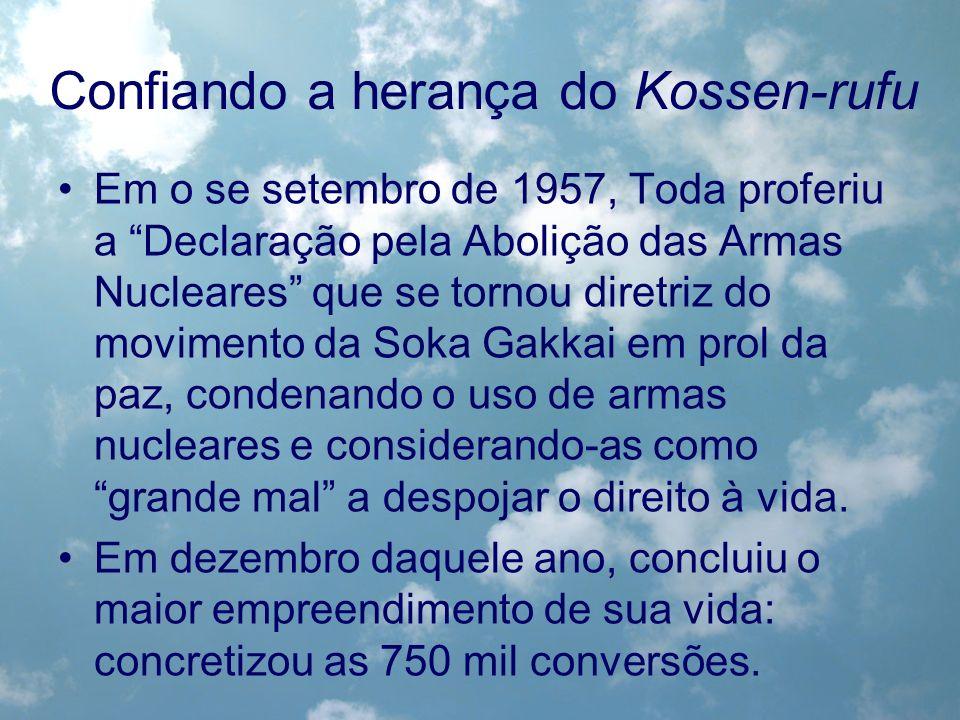 Confiando a herança do Kossen-rufu Em o se setembro de 1957, Toda proferiu a Declaração pela Abolição das Armas Nucleares que se tornou diretriz do mo