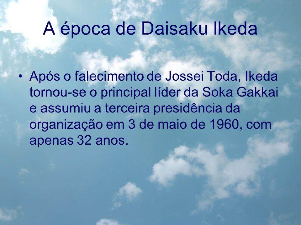 A época de Daisaku Ikeda Após o falecimento de Jossei Toda, Ikeda tornou-se o principal líder da Soka Gakkai e assumiu a terceira presidência da organ
