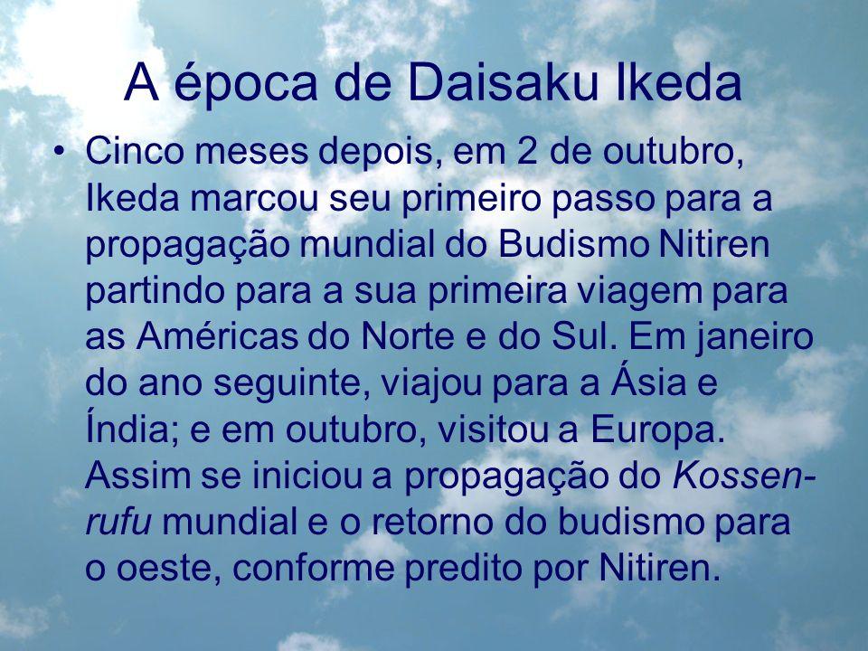 A época de Daisaku Ikeda Cinco meses depois, em 2 de outubro, Ikeda marcou seu primeiro passo para a propagação mundial do Budismo Nitiren partindo pa