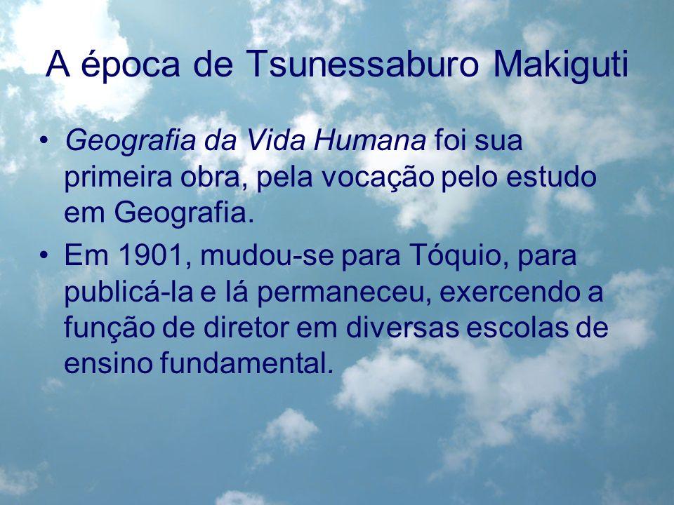 A época de Tsunessaburo Makiguti Geografia da Vida Humana foi sua primeira obra, pela vocação pelo estudo em Geografia. Em 1901, mudou-se para Tóquio,