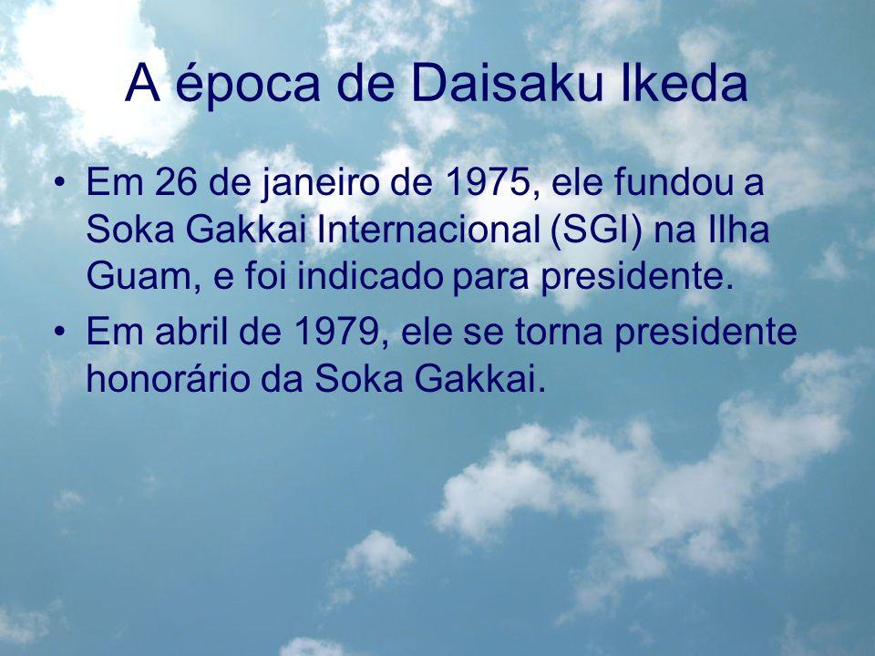 A época de Daisaku Ikeda Em 26 de janeiro de 1975, ele fundou a Soka Gakkai Internacional (SGI) na Ilha Guam, e foi indicado para presidente. Em abril