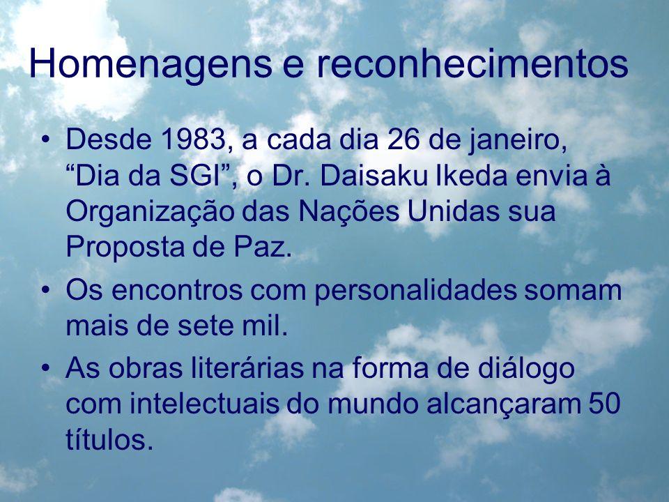 Homenagens e reconhecimentos Desde 1983, a cada dia 26 de janeiro, Dia da SGI, o Dr. Daisaku Ikeda envia à Organização das Nações Unidas sua Proposta