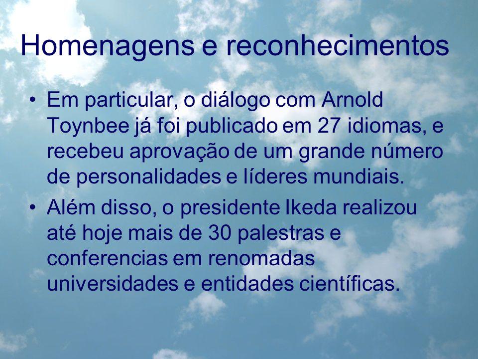 Homenagens e reconhecimentos Em particular, o diálogo com Arnold Toynbee já foi publicado em 27 idiomas, e recebeu aprovação de um grande número de pe