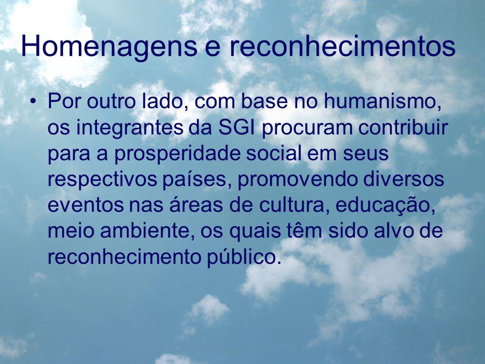 Homenagens e reconhecimentos Por outro lado, com base no humanismo, os integrantes da SGI procuram contribuir para a prosperidade social em seus respe