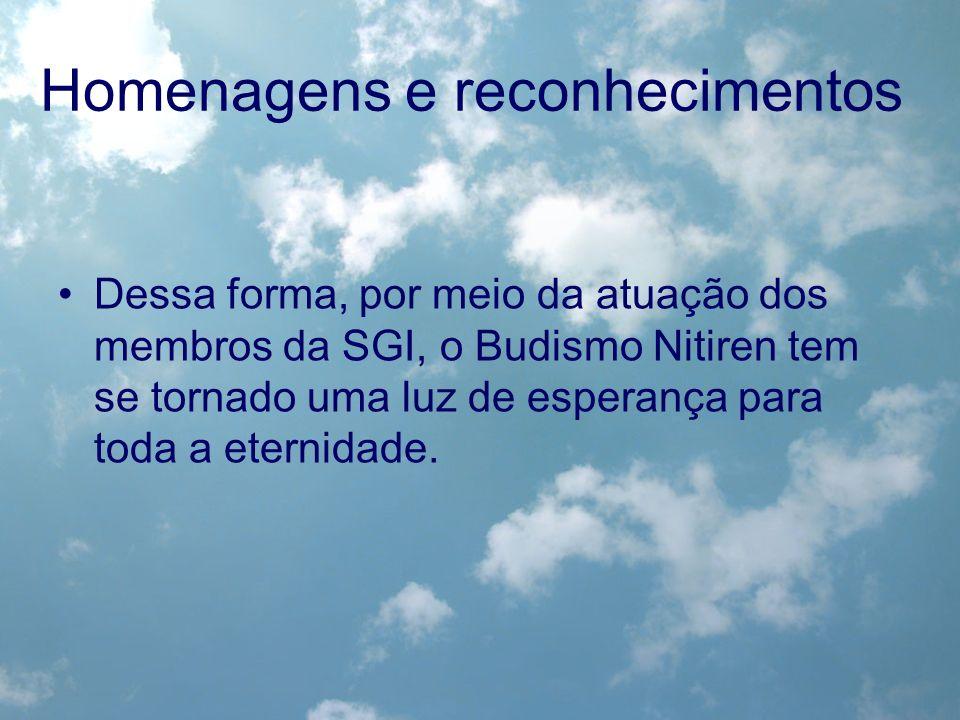 Homenagens e reconhecimentos Dessa forma, por meio da atuação dos membros da SGI, o Budismo Nitiren tem se tornado uma luz de esperança para toda a et