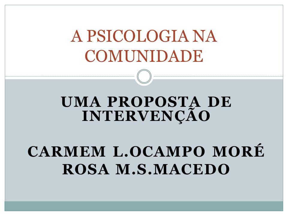 UMA PROPOSTA DE INTERVENÇÃO CARMEM L.OCAMPO MORÉ ROSA M.S.MACEDO A PSICOLOGIA NA COMUNIDADE