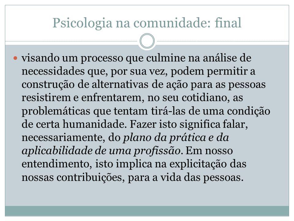 Psicologia na comunidade: final visando um processo que culmine na análise de necessidades que, por sua vez, podem permitir a construção de alternativ