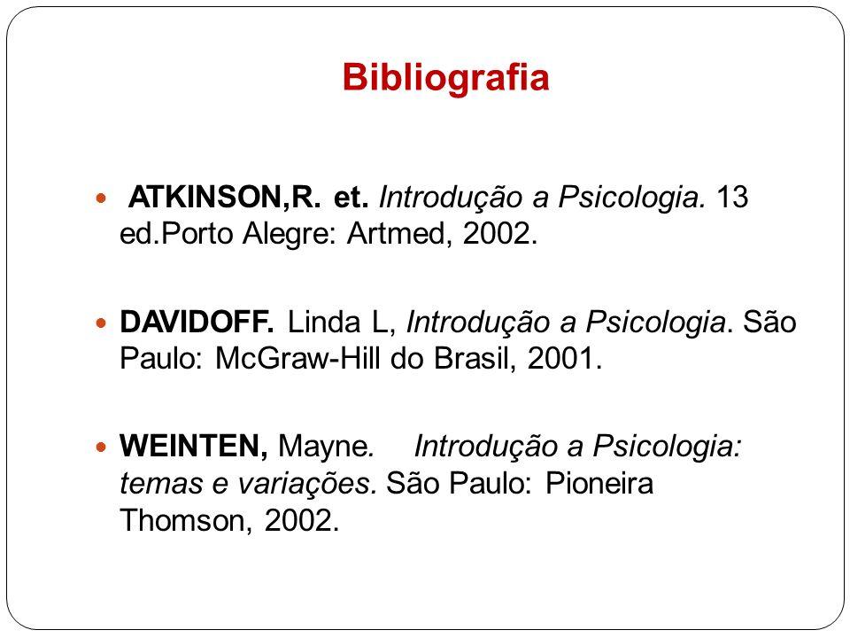 Bibliografia ATKINSON,R. et. Introdução a Psicologia. 13 ed.Porto Alegre: Artmed, 2002. DAVIDOFF. Linda L, Introdução a Psicologia. São Paulo: McGraw-