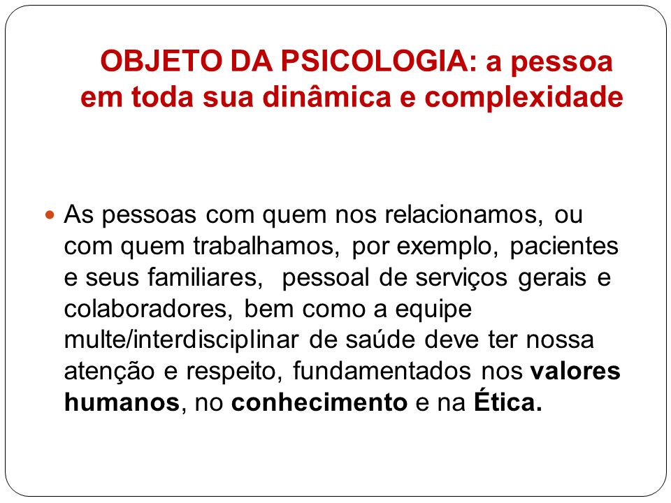 PSICOLOGIA DO SENSO COMUM X PSICOLOGIA DA CIÊNCIA Usamos uma psicologia de senso comum em nosso cotidiano.