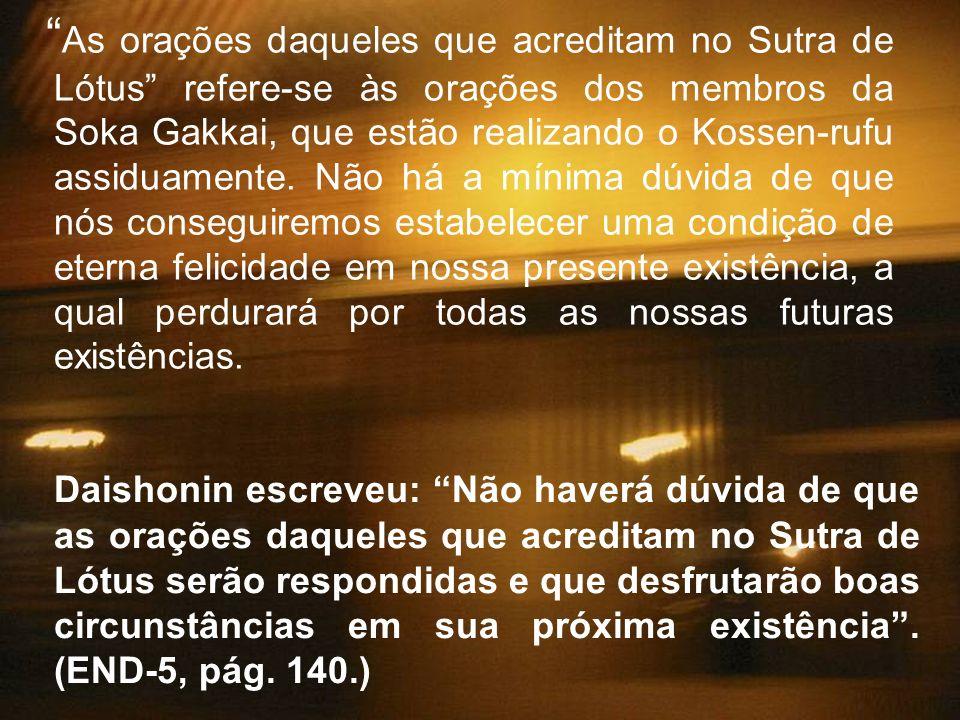 Daishonin escreveu: Não haverá dúvida de que as orações daqueles que acreditam no Sutra de Lótus serão respondidas e que desfrutarão boas circunstânci