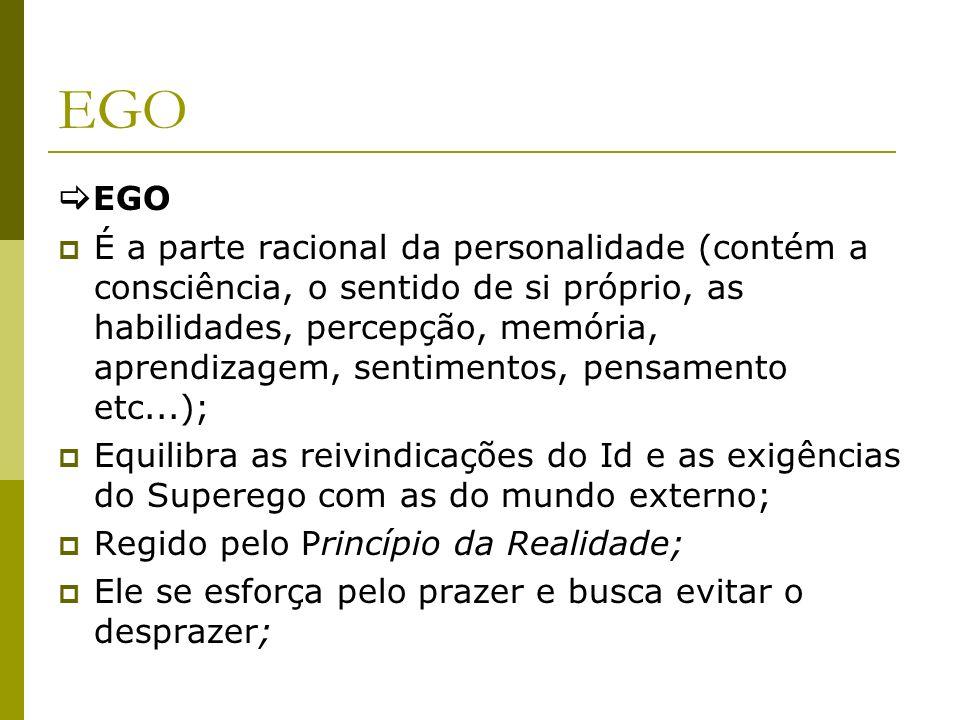 EGO É a parte racional da personalidade (contém a consciência, o sentido de si próprio, as habilidades, percepção, memória, aprendizagem, sentimentos,