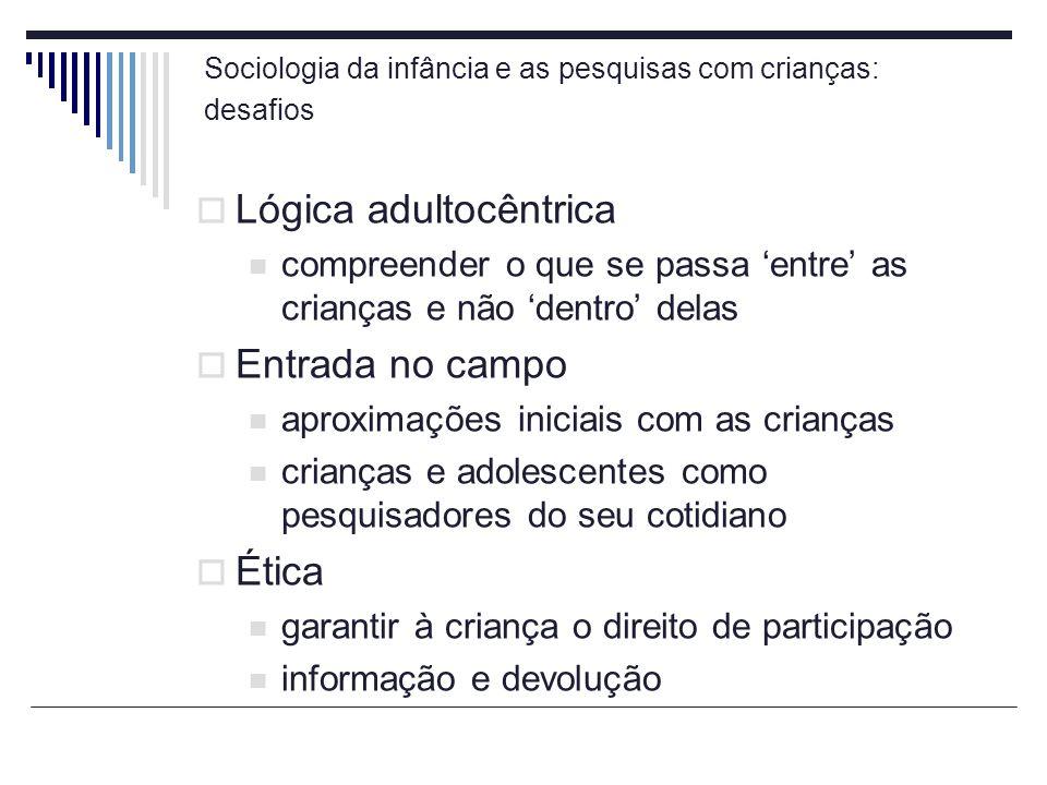 Sociologia da infância e as pesquisas com crianças: desafios Lógica adultocêntrica compreender o que se passa entre as crianças e não dentro delas Ent