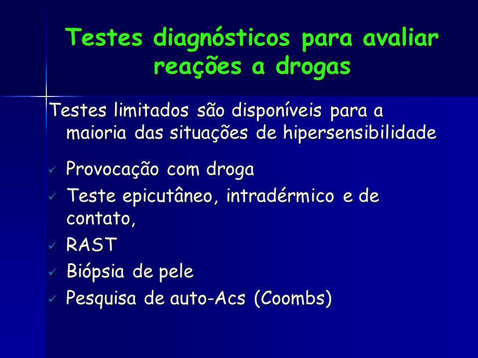 Testes diagnósticos para avaliar reações a drogas Testes limitados são disponíveis para a maioria das situações de hipersensibilidade Provocação com d