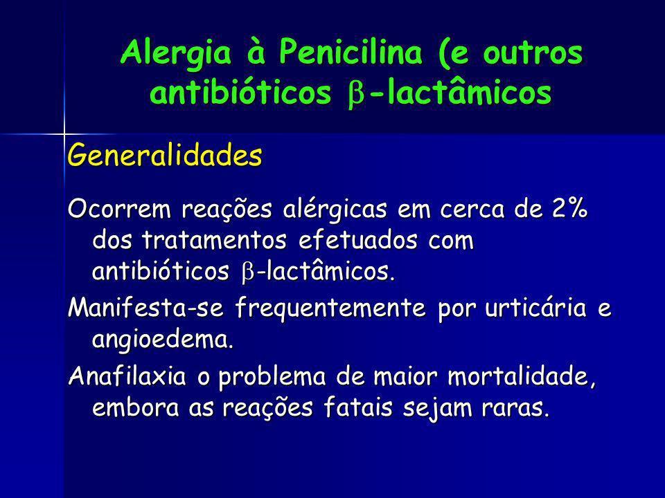 Alergia à Penicilina (e outros antibióticos -lactâmicos Generalidades Ocorrem reações alérgicas em cerca de 2% dos tratamentos efetuados com antibióti