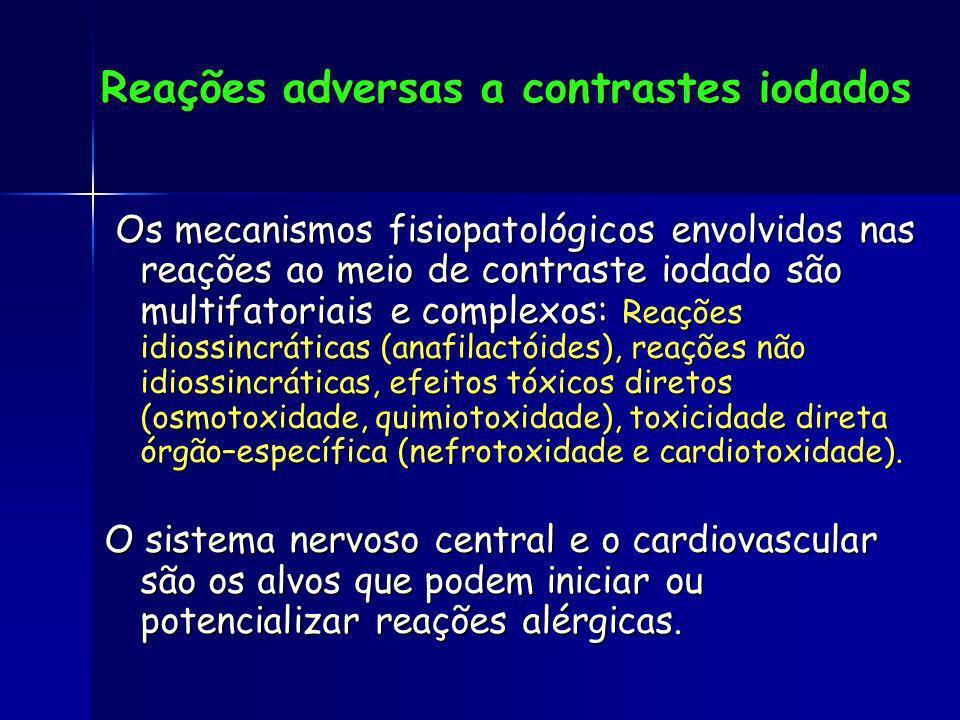 Reações adversas a contrastes iodados Os mecanismos fisiopatológicos envolvidos nas reações ao meio de contraste iodado são multifatoriais e complexos