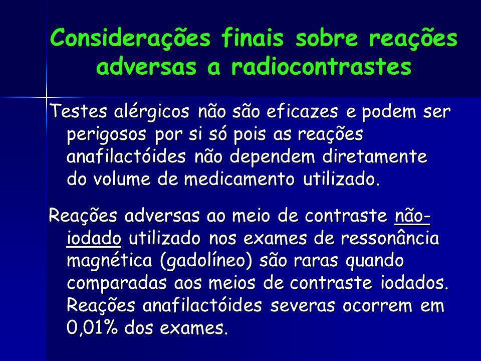 Considerações finais sobre reações adversas a radiocontrastes Testes alérgicos não são eficazes e podem ser perigosos por si só pois as reações anafil