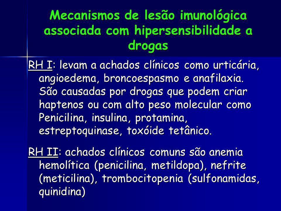 Mecanismos de lesão imunológica associada com hipersensibilidade a drogas RH I: levam a achados clínicos como urticária, angioedema, broncoespasmo e a