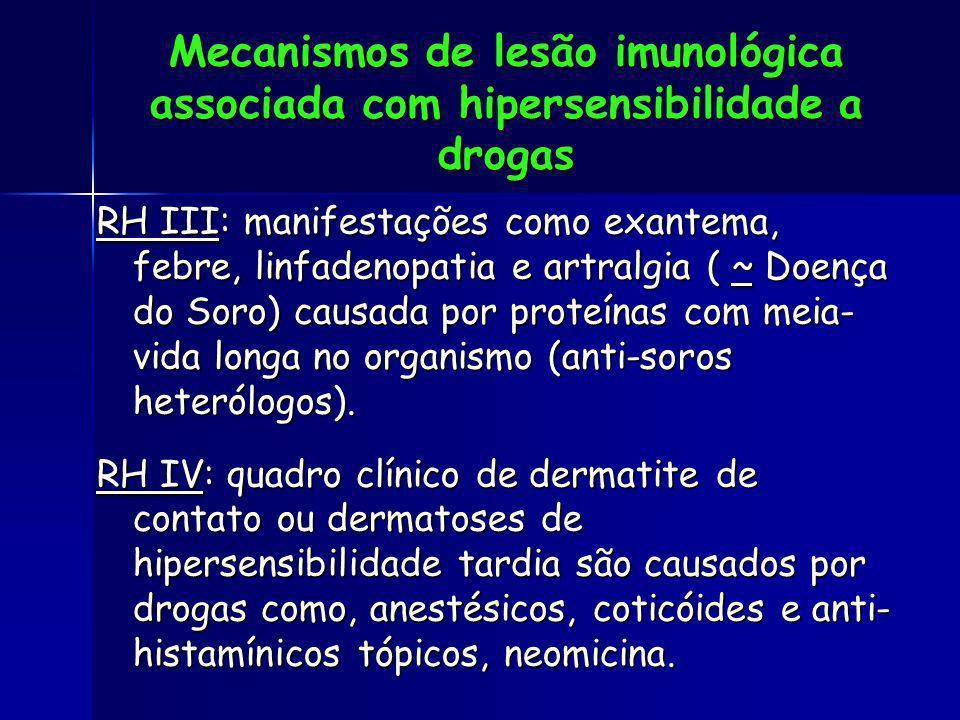 Mecanismos de lesão imunológica associada com hipersensibilidade a drogas RH III: manifestações como exantema, febre, linfadenopatia e artralgia ( ~ D