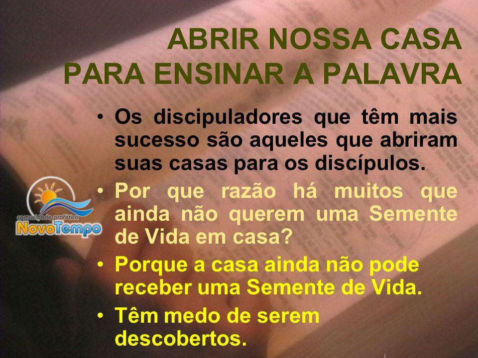 ABRIR NOSSA CASA PARA ENSINAR A PALAVRA Os discipuladores que têm mais sucesso são aqueles que abriram suas casas para os discípulos. Por que razão há