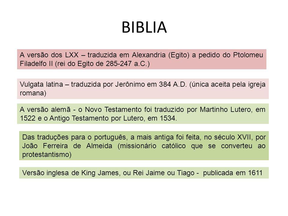 BIBLIA A versão dos LXX – traduzida em Alexandria (Egito) a pedido do Ptolomeu Filadelfo II (rei do Egito de 285-247 a.C.) Vulgata latina – traduzida
