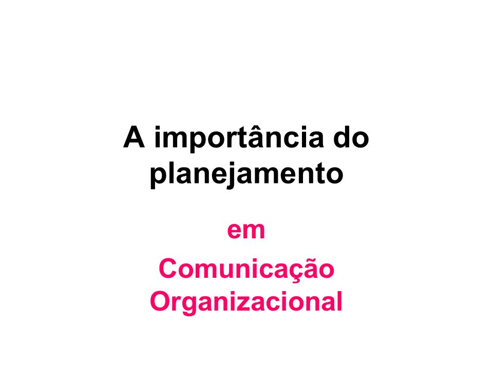 A importância do planejamento em Comunicação Organizacional