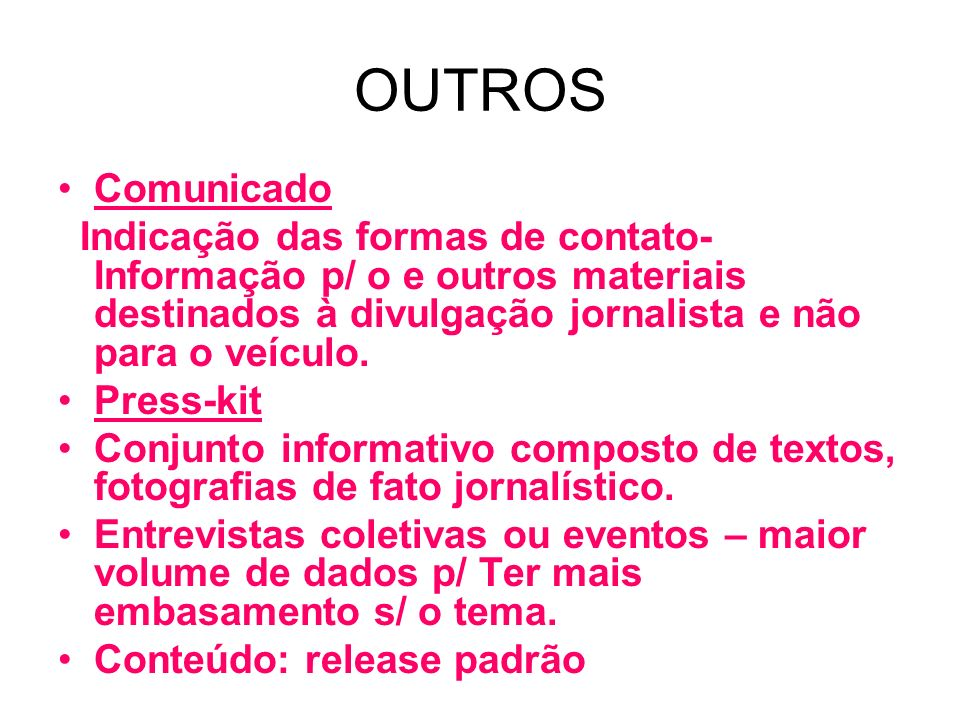 OUTROS Comunicado Indicação das formas de contato- Informação p/ o e outros materiais destinados à divulgação jornalista e não para o veículo. Press-k