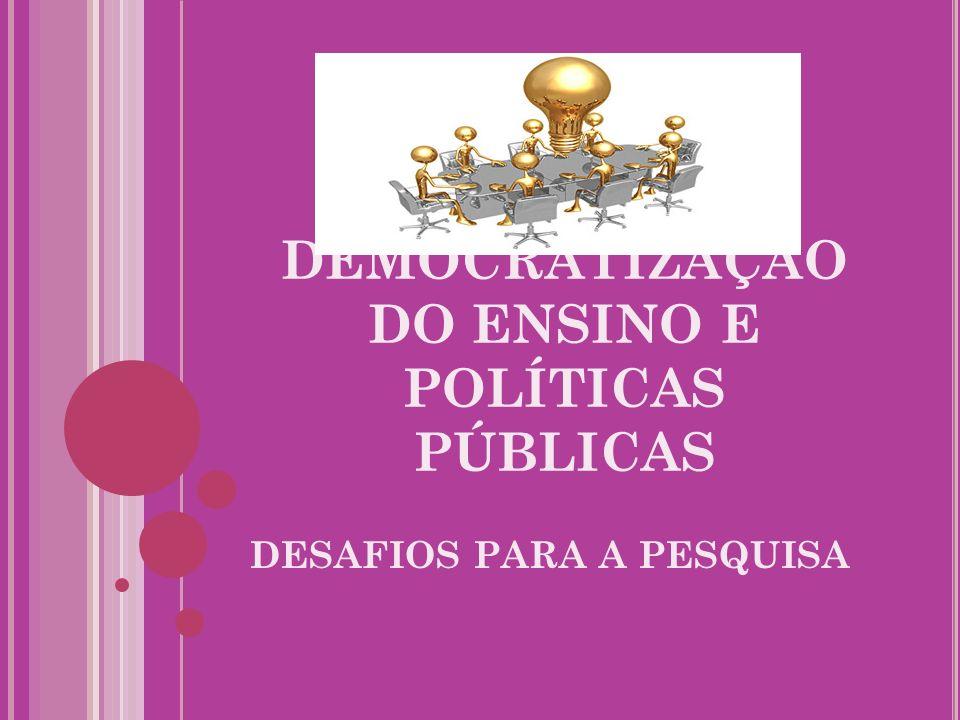 DEMOCRATIZAÇÃO DO ENSINO E POLÍTICAS PÚBLICAS DESAFIOS PARA A PESQUISA