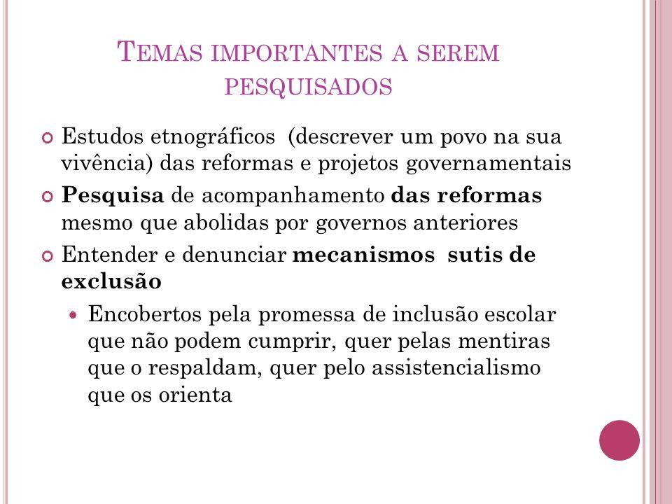 T EMAS IMPORTANTES A SEREM PESQUISADOS Estudos etnográficos (descrever um povo na sua vivência) das reformas e projetos governamentais Pesquisa de aco