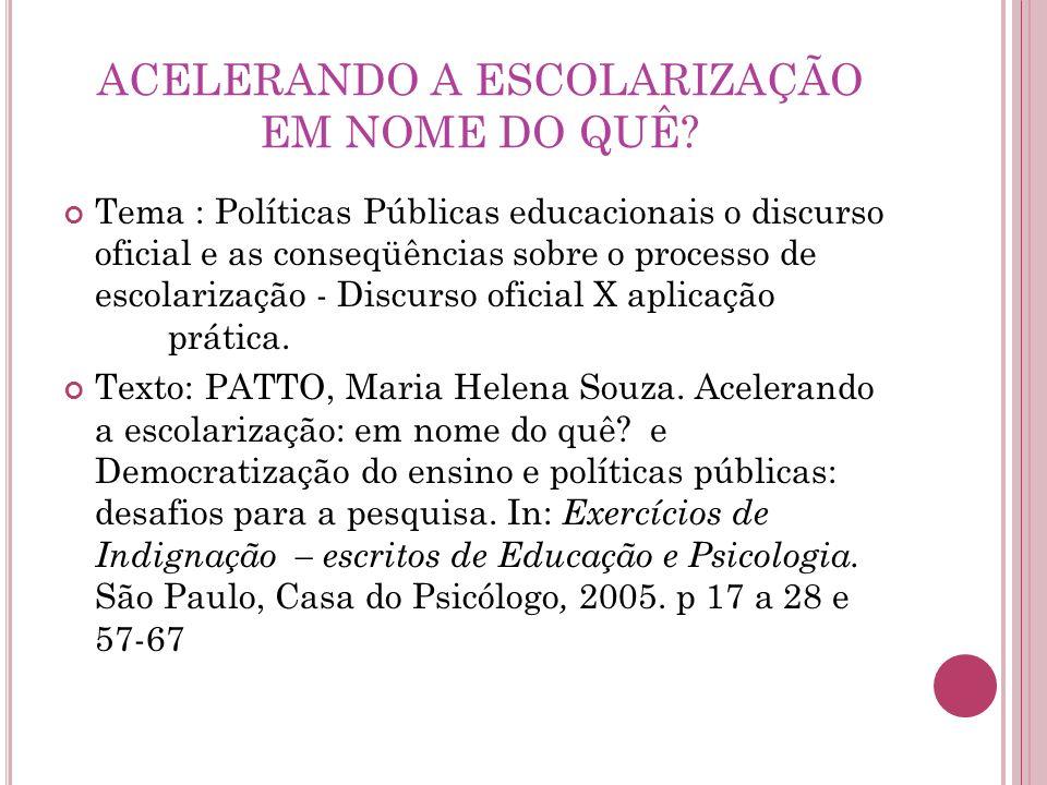 ACELERANDO A ESCOLARIZAÇÃO EM NOME DO QUÊ? Tema : Políticas Públicas educacionais o discurso oficial e as conseqüências sobre o processo de escolariza