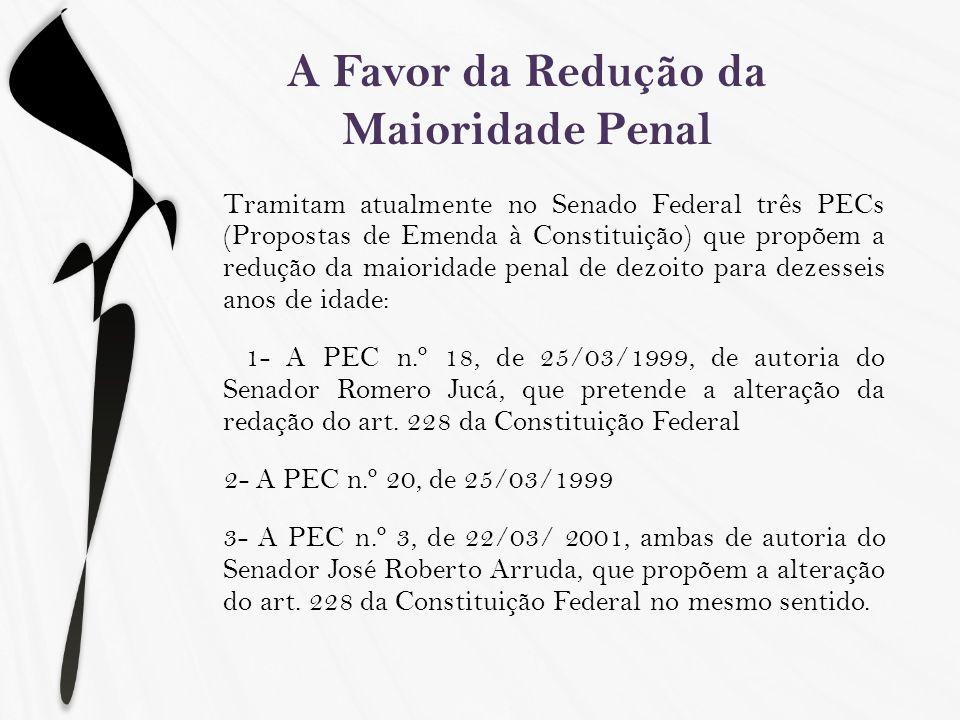 A Favor da Redução da Maioridade Penal Tramitam atualmente no Senado Federal três PECs (Propostas de Emenda à Constituição) que propõem a redução da m