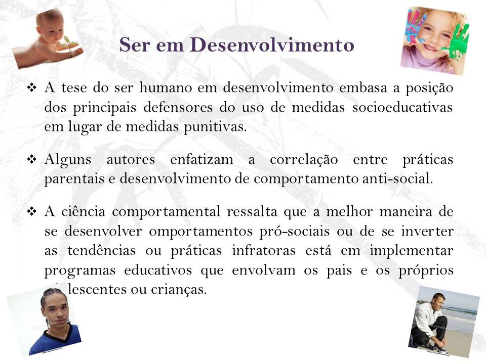 A tese do ser humano em desenvolvimento embasa a posição dos principais defensores do uso de medidas socioeducativas em lugar de medidas punitivas. Al